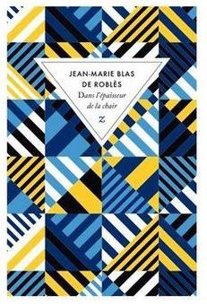 Jean-Marie Blas de Roblès - Dans l'épaisseur de la chair