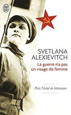 Svetlana Alexievitch - La guerre n'a pas un visage de femme
